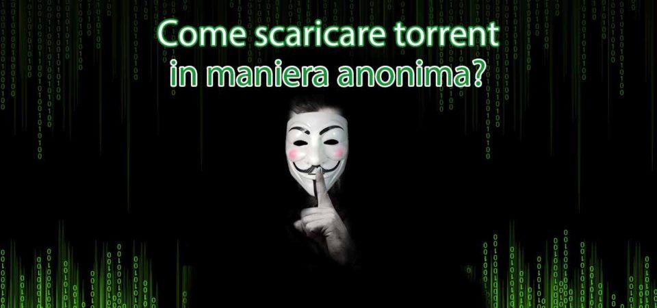 Come scaricare torrent in maniera anonima?
