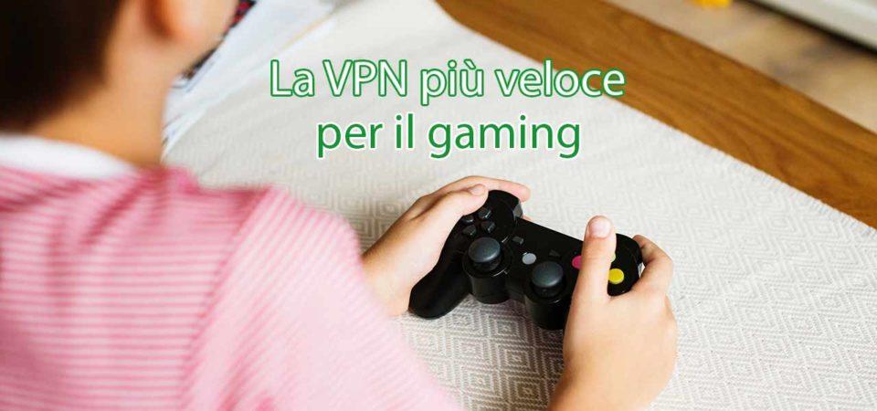 La VPN più veloce per il gaming