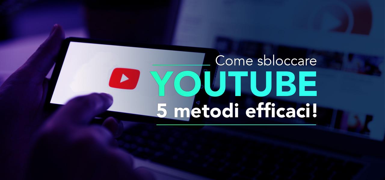 come sbloccare youtube
