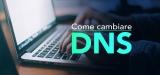 Cambiare DNS | Una guida pratica