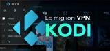 Le 5 migliori Kodi VPN del 2020
