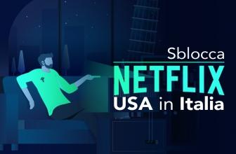 Come vedere Netflix USA in Italia? Sblocca Netflix USA