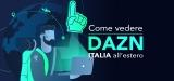 Come vedere DAZN all'estero: la nostra guida 2020