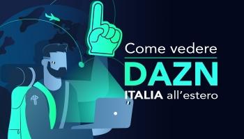Come vedere DAZN all estero: la nostra guida 2020