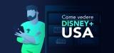 Come sbloccare Disney Plus America in Italia