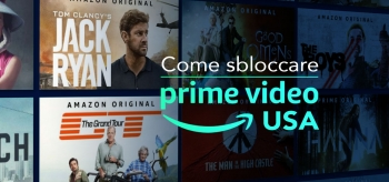Amazon Prime Video USA: come sbloccare il catalogo americano dall'Italia