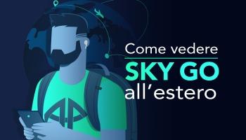 Come vedere Sky Go estero: la guida definitiva 2020
