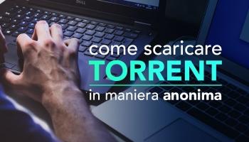 come scaricare torrent in maniera anonima nel 2020