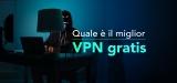 5 Migliori VPN Gratis nel 2020